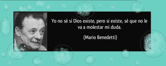 frase-yo-no-se-si-dios-existe-pero-si-existe-se-que-no-le-va-a-molestar-mi-duda-mario-benedetti-135536