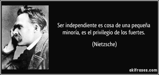 frase-ser-independiente-es-cosa-de-una-pequena-minoria-es-el-privilegio-de-los-fuertes-nietzsche-138803